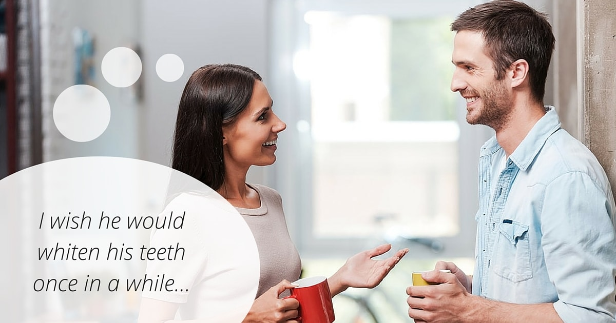 """A woman thinks """"I wish he would whiten his teeth once and a while..."""""""
